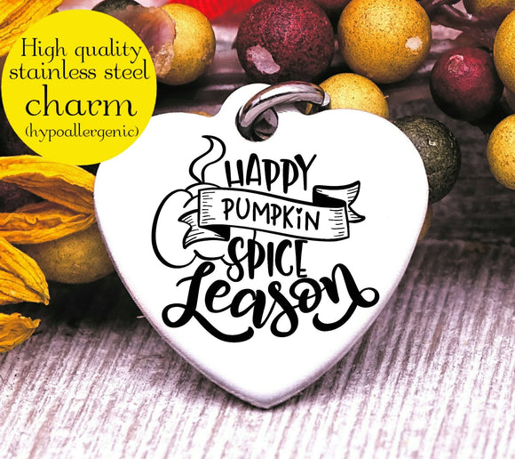 Happy pumpkin spice season, pumpkin spice, I love Fall, Steel charm 20mm very high quality..Perfect for DIY projects