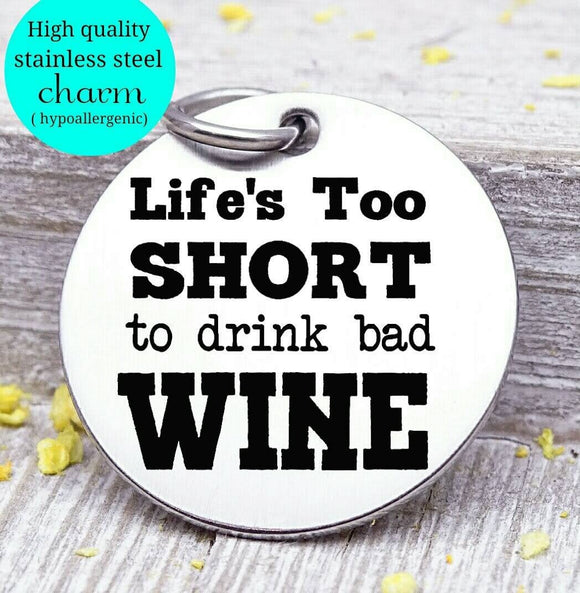 Life's too short to drink bad wine, wine, wine charm, Steel charm 20mm very high quality..Perfect for DIY projects
