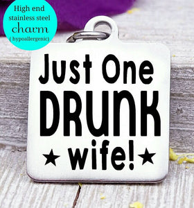 Just one drunk wife, drunk, wine, wine charm, Steel charm 20mm very high quality..Perfect for DIY projects