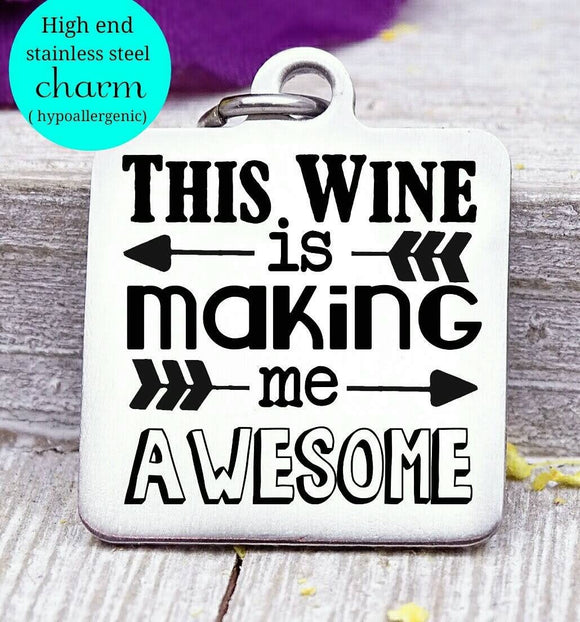 This wine is making me awesome, awesome, wine, wine charm, Steel charm 20mm very high quality..Perfect for DIY projects