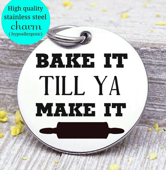 Bake it till you make it, baking, cooking, baking charm, baker charm, Steel charm 20mm very high quality..Perfect for DIY projects
