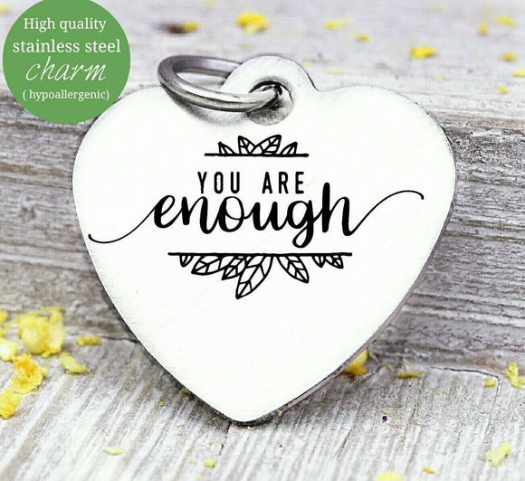 You are Enough, you are enough charm, Steel charm 20mm very high quality..Perfect for DIY projects