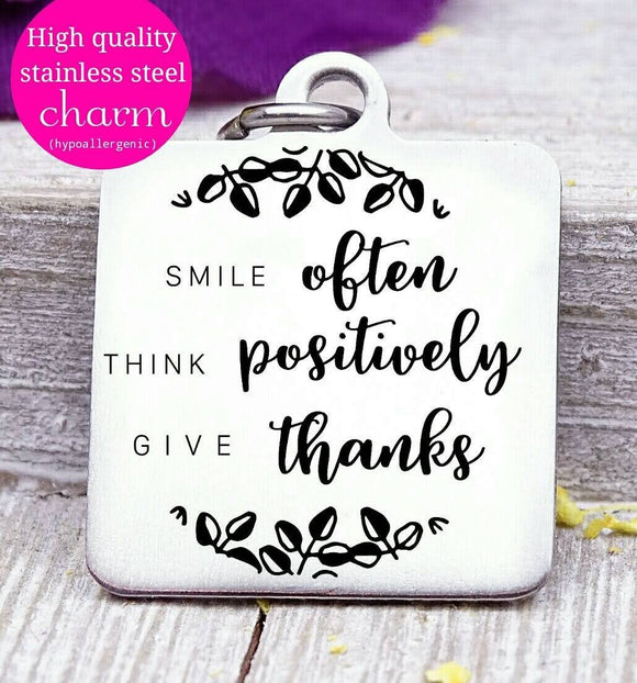 Smile often, think positively, give thanks, positive charm, Steel charm 20mm very high quality..Perfect for DIY projects