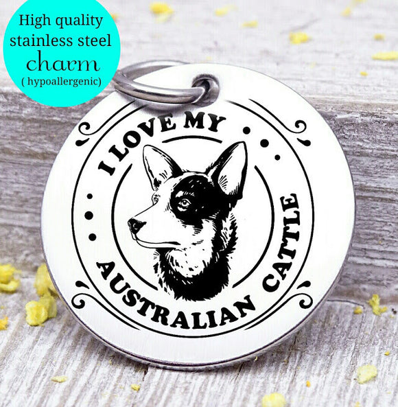 Love my dog, australian cattle dog, Dog mom, fur mom, fur mama, dog mom charm, Steel charm 20mm very high quality..Perfect for DIY projects