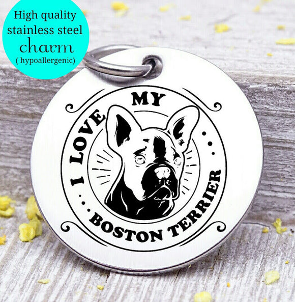 Love my dog, boston terrier, Dog mom, fur mom, fur mama, dog mom charm, Steel charm 20mm very high quality..Perfect for DIY projects