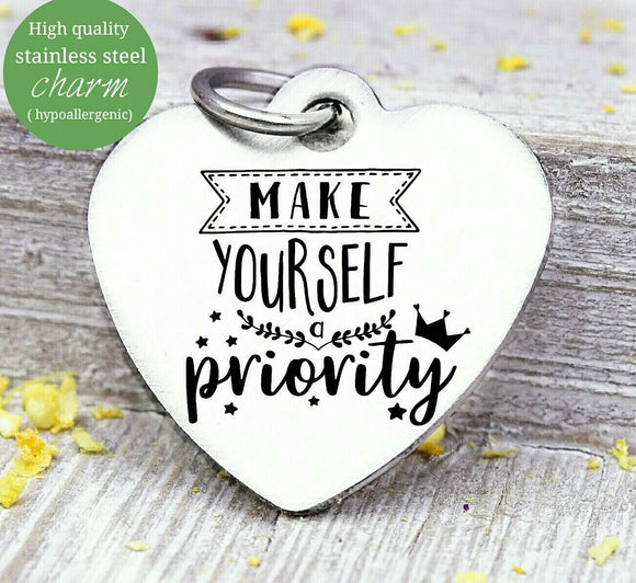 Make yourself a priority, take care of yourself, self care, self care charm, Steel charm 20mm very high quality..Perfect for DIY projects