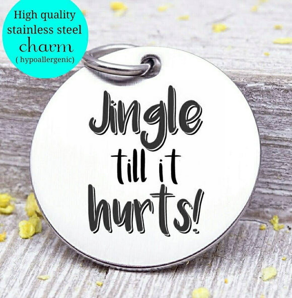 Jingle til it hurts, jingle charm, christmas, christmas charm, Steel charm 20mm very high quality..Perfect for DIY projects