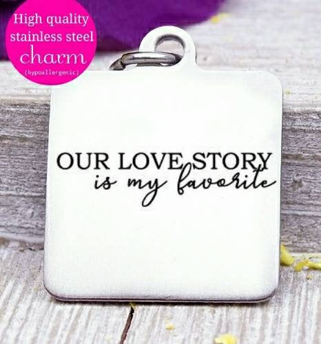 Our Love Story, love story charm, couples charm, anniversary charms, Steel charm 20mm very high quality..Perfect for DIY projects