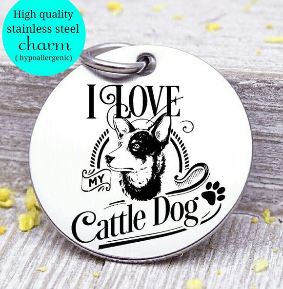 Love my dog, cattle dog, Dog mom, fur mom, fur mama, dog mom charm, Steel charm 20mm very high quality..Perfect for DIY projects