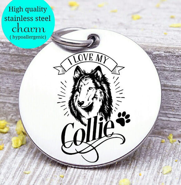 Love my dog, Collie, Dog mom, fur mom, fur mama, dog mom charm, Steel charm 20mm very high quality..Perfect for DIY projects