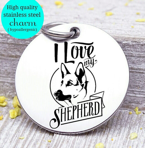 Love my dog, Shepard, Dog mom, fur mom, fur mama, dog mom charm, Steel charm 20mm very high quality..Perfect for DIY projects