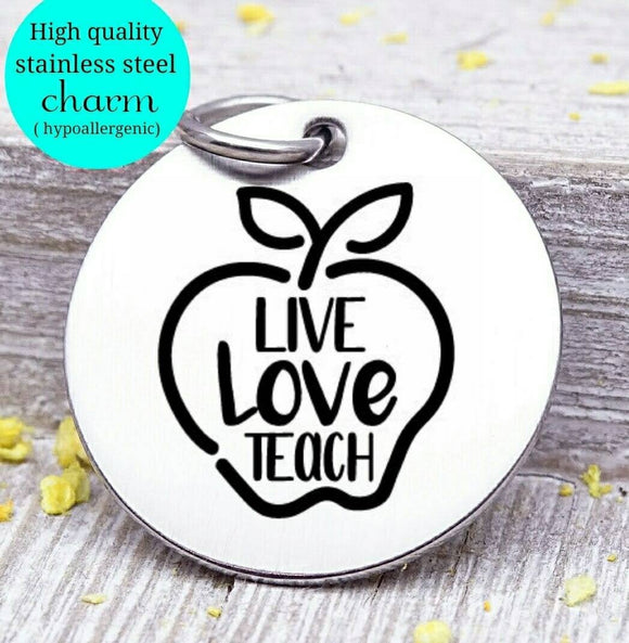 Live love teach, teach,Teacher charm, Teaching charm, stainless steel charm