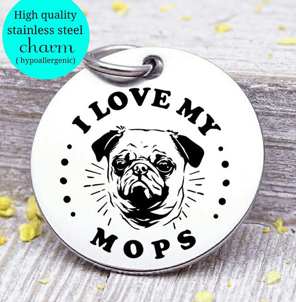 Love my dog, MOPS, Dog mom, fur mom, fur mama, dog mom charm, Steel charm 20mm very high quality..Perfect for DIY projects