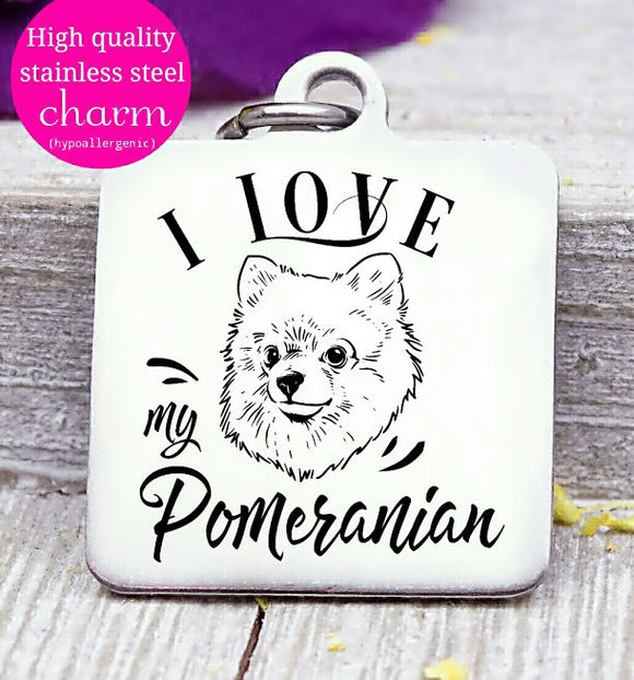 Love my dog, Pomeranian, Dog mom, fur mom, fur mama, dog mom charm, Steel charm 20mm very high quality..Perfect for DIY projects