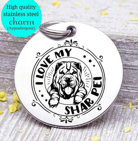 Love my dog, Shar Pei, Dog mom, fur mom, fur mama, dog mom charm, Steel charm 20mm very high quality..Perfect for DIY projects