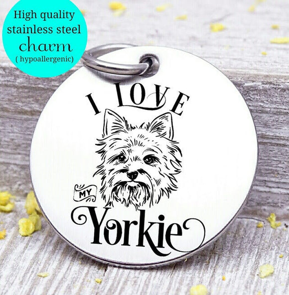 Love my dog, Yorkie, Dog mom, fur mom, fur mama, dog mom charm, Steel charm 20mm very high quality..Perfect for DIY projects