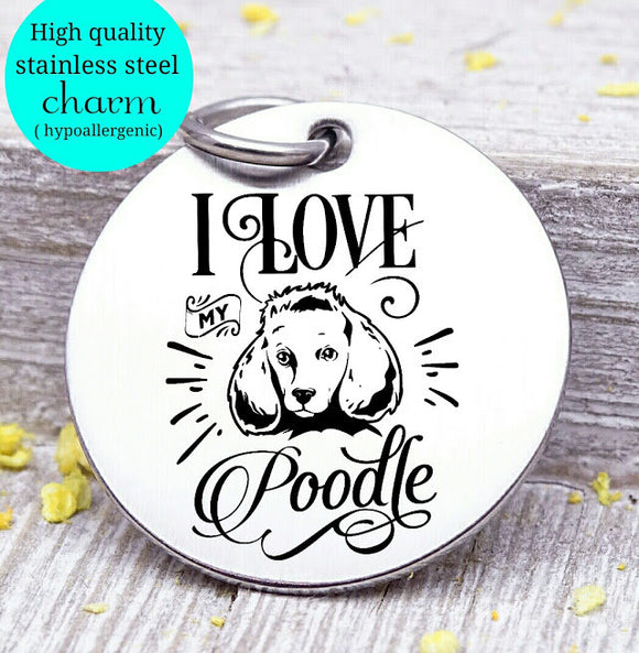 Love my dog, Poodle, Dog mom, fur mom, fur mama, dog mom charm, Steel charm 20mm very high quality..Perfect for DIY projects