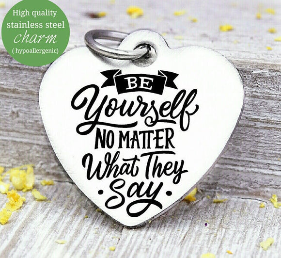 Be Yourself no matter what, be yourself, be yourself charm, Steel charm 20mm very high quality..Perfect for DIY projects