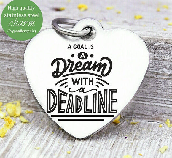 A dream is a goal with a deadline, dream, dreams, dream charm, Steel charm 20mm very high quality..Perfect for DIY projects