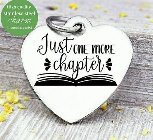 Just one more chapter, Book, love to read, read charm, Steel charm 20mm very high quality..Perfect for DIY projects