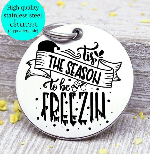 Tis the season to be freezin, be freezing charm, christmas, christmas charm, Steel charm 20mm very high quality..Perfect for DIY projects