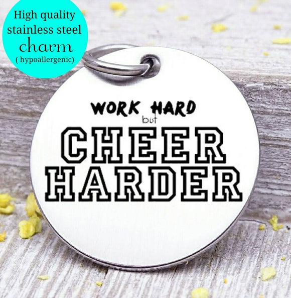 Cheer Harder, Cheer, sports mom, sports, Cheer charm. Steel charm 20mm very high quality..Perfect for DIY projects