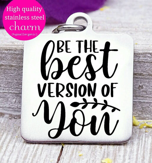 Be the best version of you, be you beyoutiful, inspire, inspirational charm, Steel charm 20mm very high quality..Perfect for DIY projects