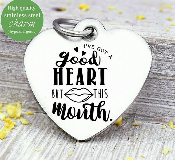 I've got a good heart, good heart, big mouth, good heart charm, Steel charm 20mm very high quality..Perfect for DIY projects