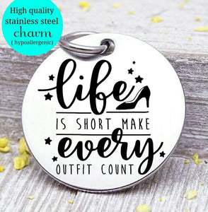 Life is short every outfit counts,  life is short, outfit charm, Steel charm 20mm very high quality..Perfect for DIY projects