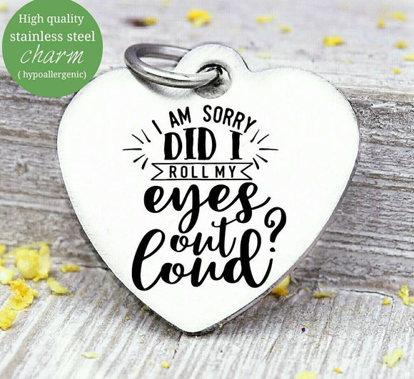 Roll my eyes, roll my eyes out loud, humor, humor charm, Steel charm 20mm very high quality..Perfect for DIY projects