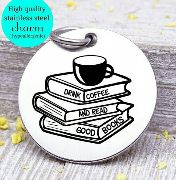 Drink Coffee and Read Books , coffee, books, coffee charm, Steel charm 20mm very high quality..Perfect for DIY projects
