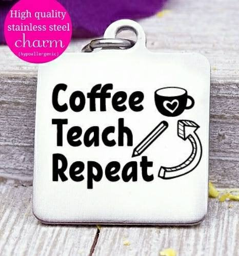 Coffee teach repeat, coffee, teacher, coffee charm, Steel charm 20mm very high quality..Perfect for DIY projects
