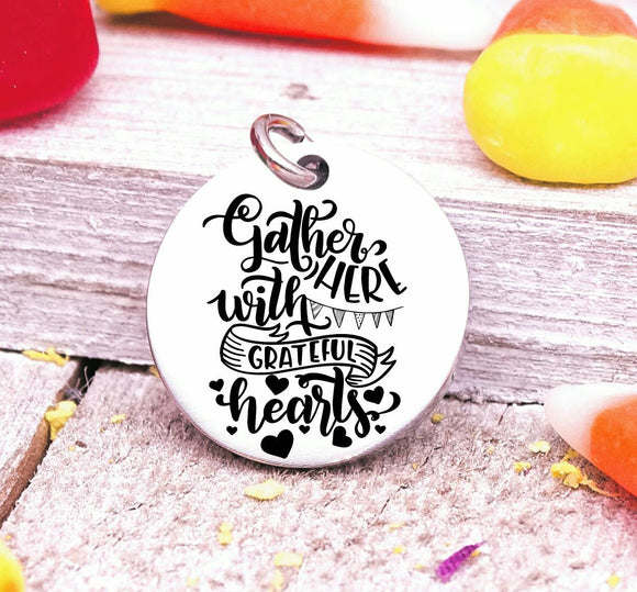 Gather with Grateful Hearts, grateful heart, grateful charm, Autumn , fall, Steel charm 20mm very high quality..Perfect for DIY projects