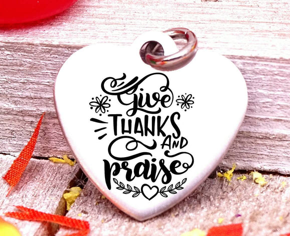 Give thanks and Praise, thanks and Praise, give thanks charm, Autumn , fall, Steel charm 20mm very high quality..Perfect for DIY projects