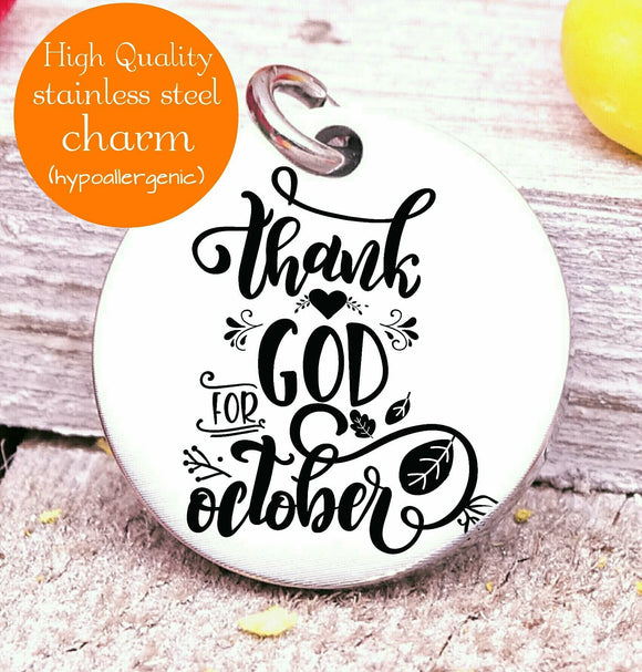 Thank God for October, thankful, thankful charm, Autumn, fall, Steel charm 20mm very high quality..Perfect for DIY projects