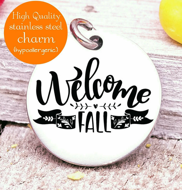 Welcome Fall, fall, Autumn, Fall charm, fall charms, Steel charm 20mm very high quality..Perfect for DIY projects