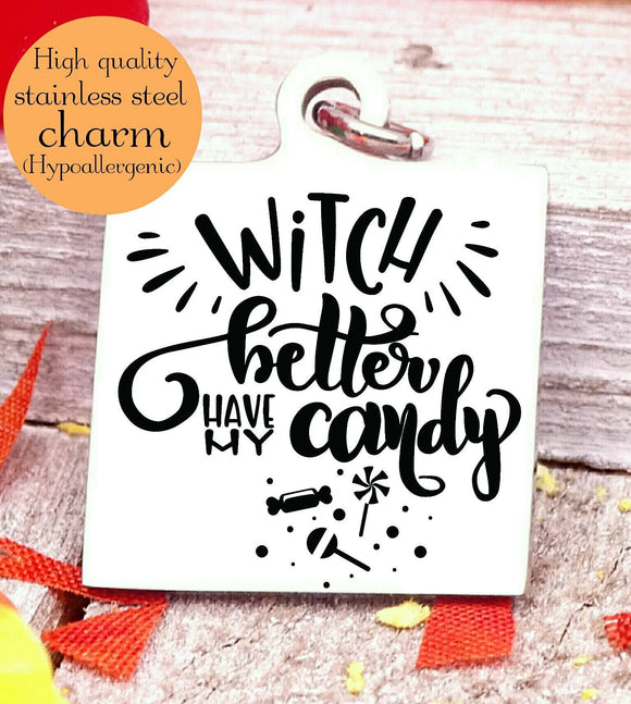 Witch better have my candy, candy, witch, witches, witches charm, Steel charm 20mm very high quality..Perfect for DIY projects