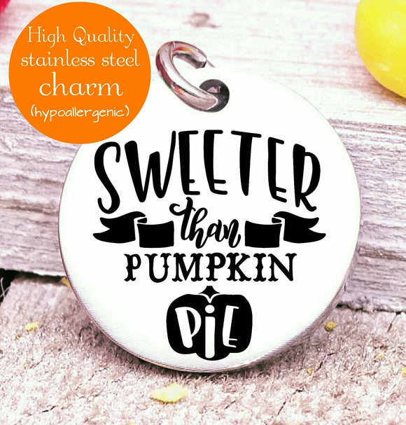 Sweeter than pumpkin pie, sweet, pumpkin, pumpkin pie charms, Steel charm 20mm very high quality..Perfect for DIY projects