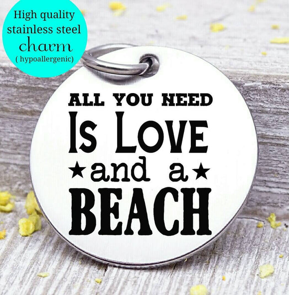 All you need is Love and a beach, I love the beach, beach charm, Steel charm 20mm very high quality..Perfect for DIY projects