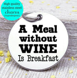 A meal without wine is breakfast, wine, wine charm, Steel charm 20mm very high quality..Perfect for DIY projects