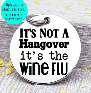It's not a hangover its wine flu, hangover, wine, wine charm, Steel charm 20mm very high quality..Perfect for DIY projects