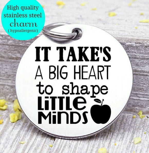 It takes a big heart to help shape little minds, Teacher charm, Teaching charm, stainless steel charm