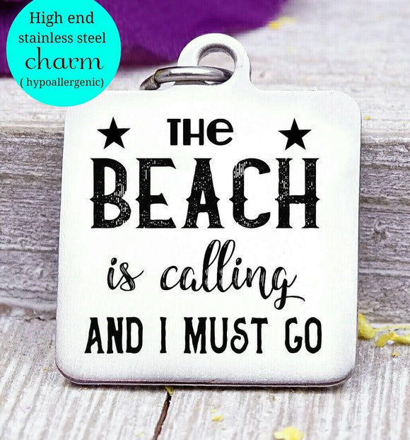 The beach is calling and I must go, I love the beach, beach charm, Steel charm 20mm very high quality..Perfect for DIY projects