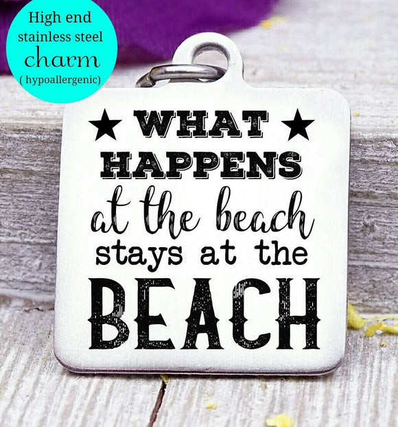 What happens at the beach, I love the beach, beach charm, Steel charm 20mm very high quality..Perfect for DIY projects