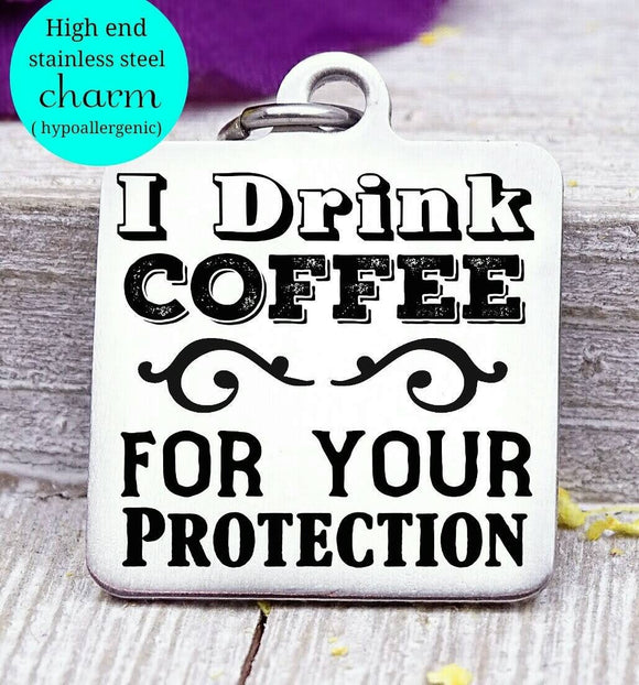 I drink coffee for your protection, coffee, coffee charm, Steel charm 20mm very high quality..Perfect for DIY projects