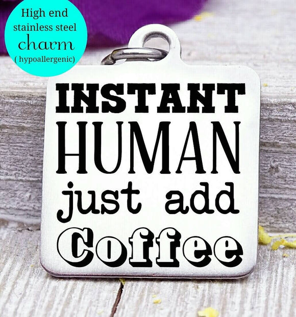 Instant human just add coffee, coffee, coffee charm, Steel charm 20mm very high quality..Perfect for DIY projects