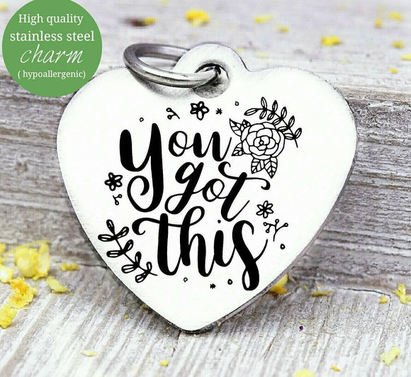 You got this, You got this, inspirational, empower, you got this charm, Steel charm 20mm very high quality..Perfect for DIY projects