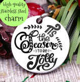 Tis the season to be jolly, be jolly charm, christmas, christmas charm, Steel charm 20mm very high quality..Perfect for DIY projects