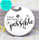 Today anything is possible, possible, inspire, empower, you got this charm, Steel charm 20mm very high quality..Perfect for DIY projects