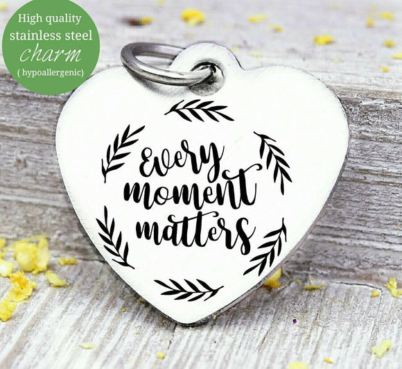 Every moment matters, make the most of it, moments, collect moments charm. Steel charm 20mm very high quality..Perfect for DIY projects